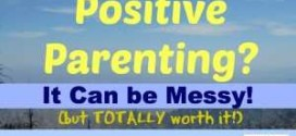 Transitioning to Positive Parenting Can be Messy